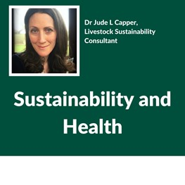 Sustainability and Health, Dr Jude L Capper, Livestock Sustainability Consultant