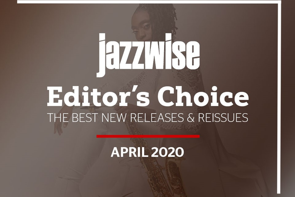 The best new jazz albums: Editor's Choice, April 2020