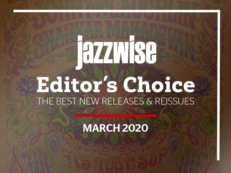 Best Jazz Albums 2021 The best new jazz albums: Editor's Choice, March 2020 | Jazzwise