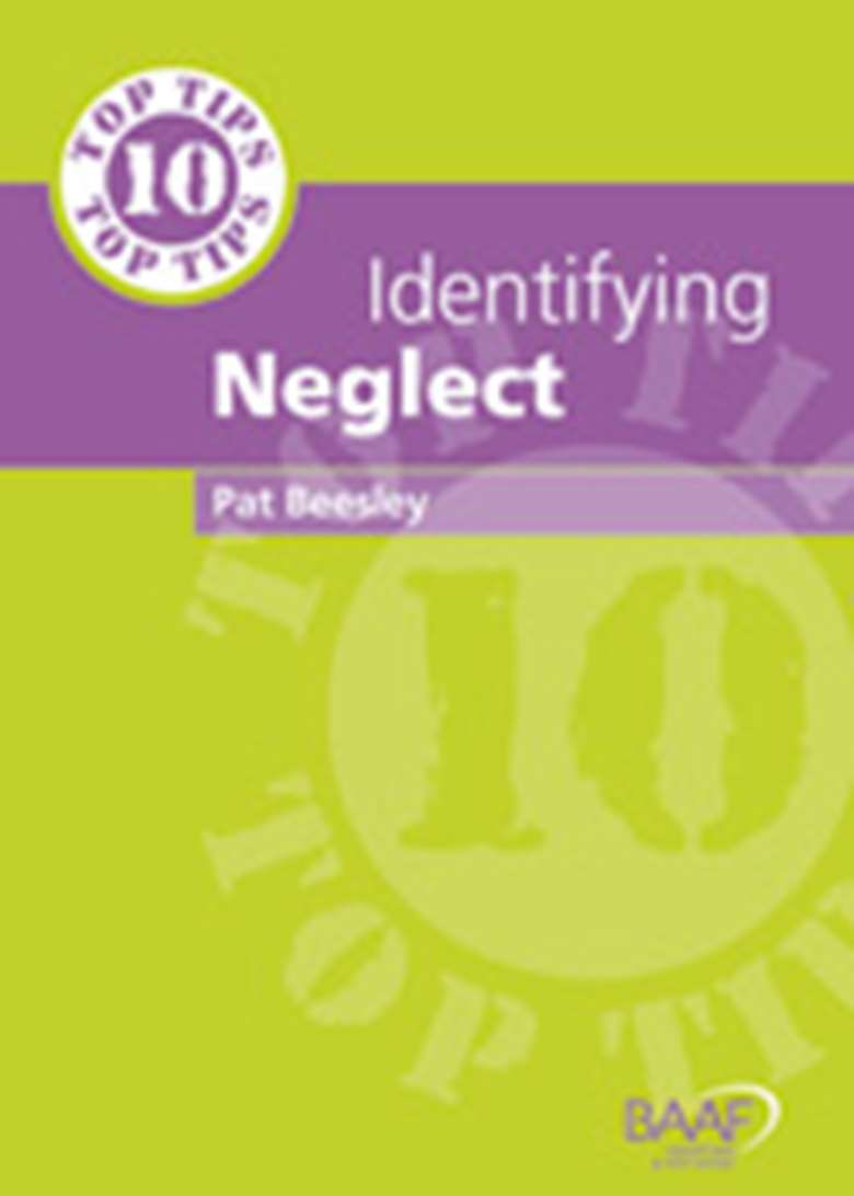 Ten Top Tips: Identifying Neglect