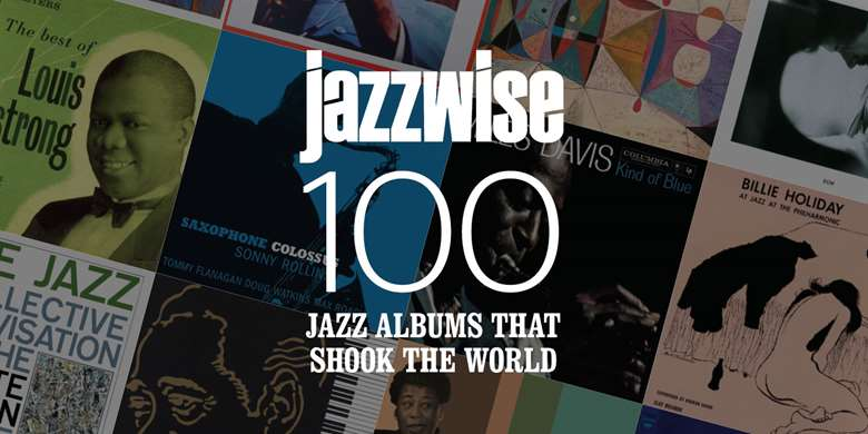 The 100 Jazz Albums That Shook The World Jazzwise