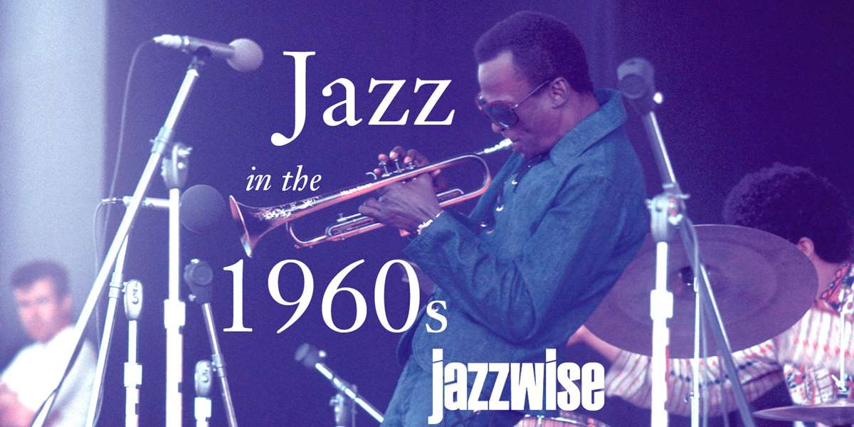 Jazzwise | Jazz Albums That Shook The World: The 1960s